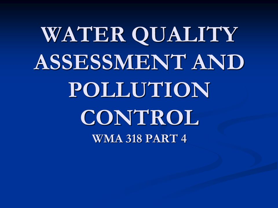 WATER QUALITY ASSESSMENT AND POLLUTION CONTROL WMA 318 PART 4