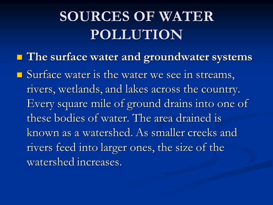 SOURCES OF WATER POLLUTION The surface water and groundwater systems The surface water and groundwater systems Surface water is the water we see in streams, rivers, wetlands, and lakes across the country.