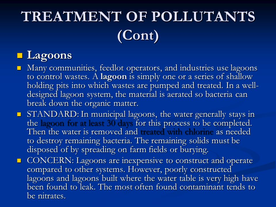 TREATMENT OF POLLUTANTS (Cont) Lagoons Lagoons Many communities, feedlot operators, and industries use lagoons to control wastes.