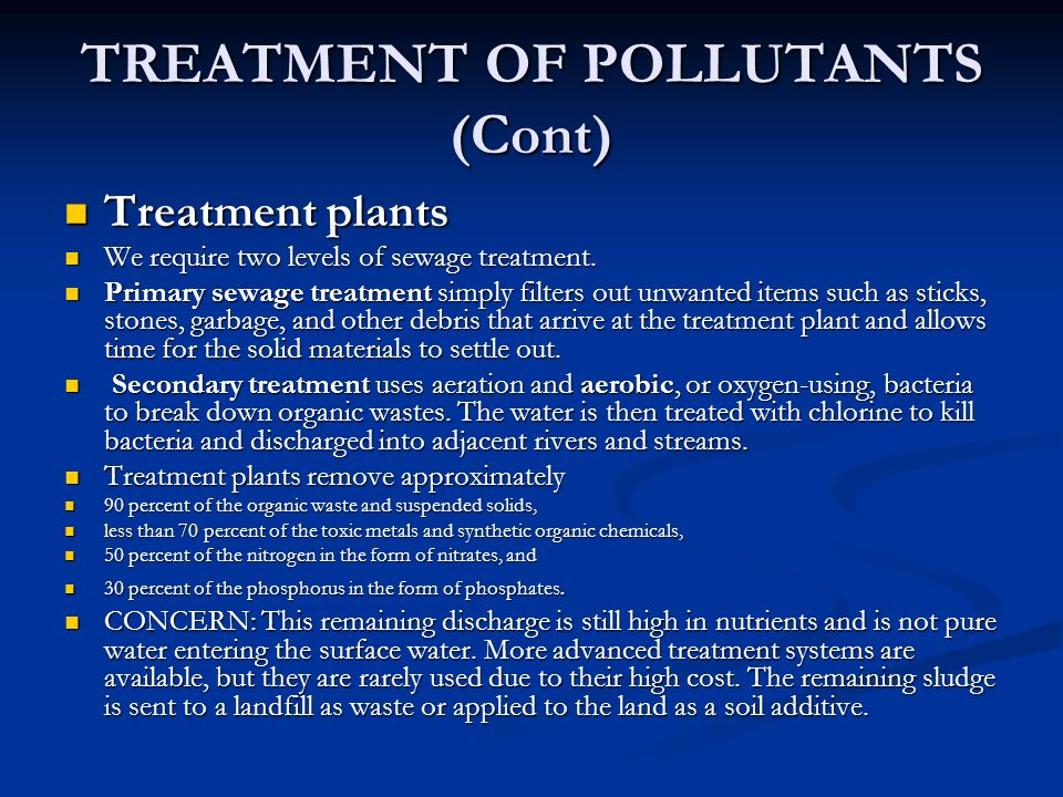 TREATMENT OF POLLUTANTS (Cont) Treatment plants Treatment plants We require two levels of sewage treatment.