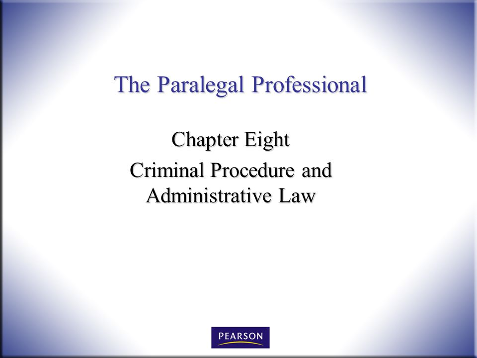 The Paralegal Professional Chapter Eight Criminal Procedure and Administrative Law