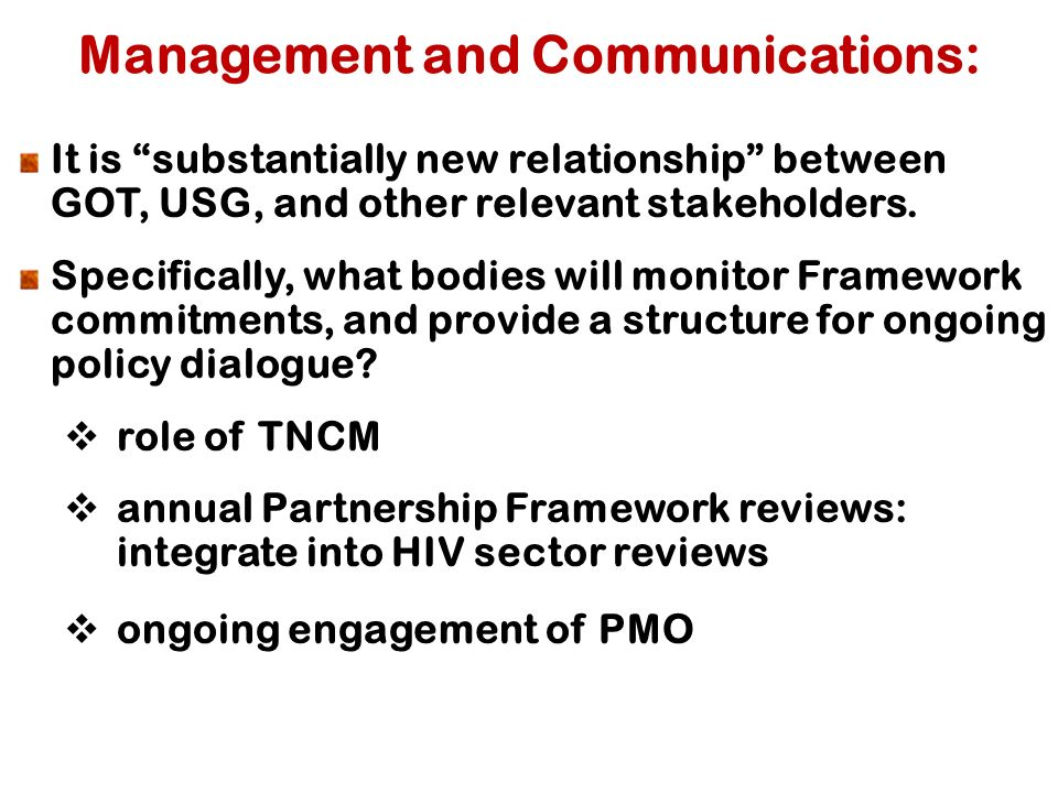 Management and Communications: It is substantially new relationship between GOT, USG, and other relevant stakeholders.