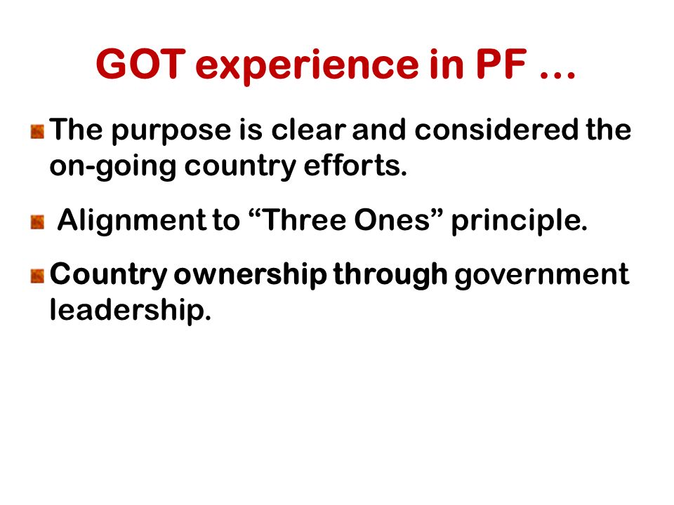 GOT experience in PF … The purpose is clear and considered the on-going country efforts.