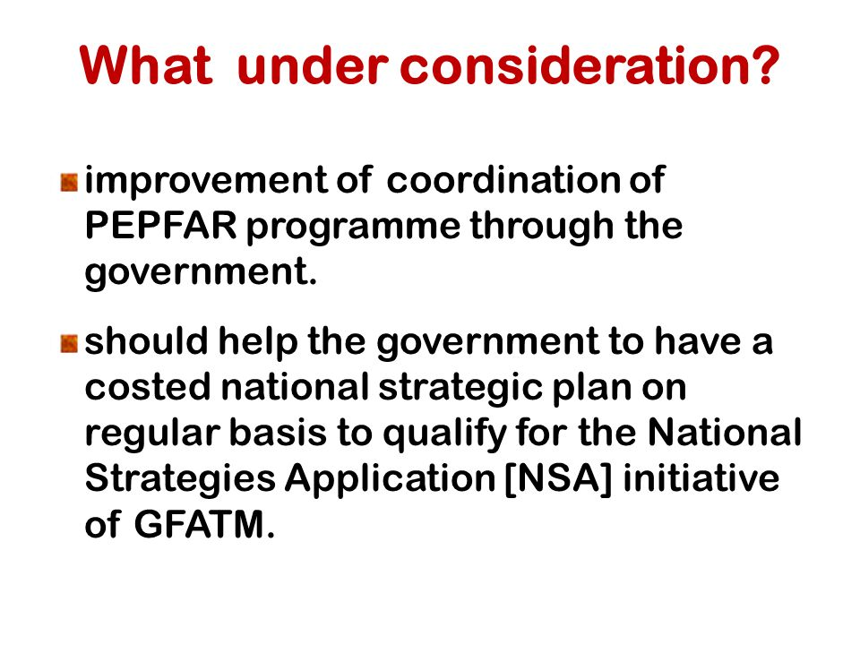 What under consideration. improvement of coordination of PEPFAR programme through the government.