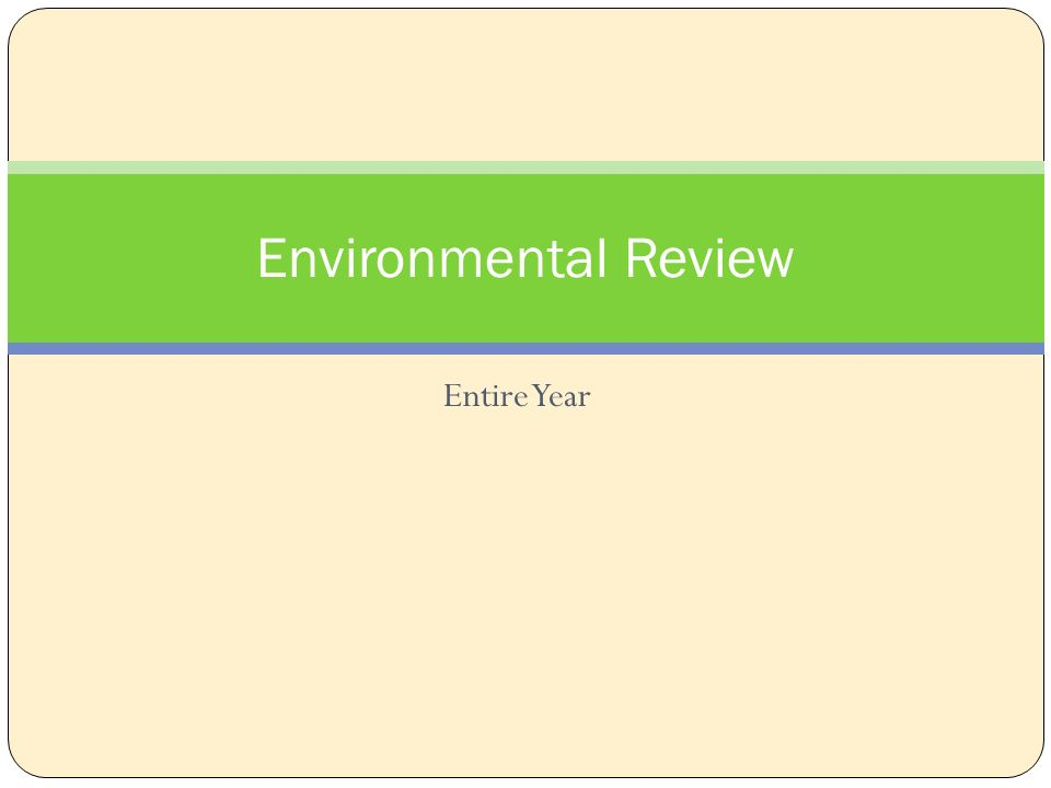 Entire Year Environmental Review