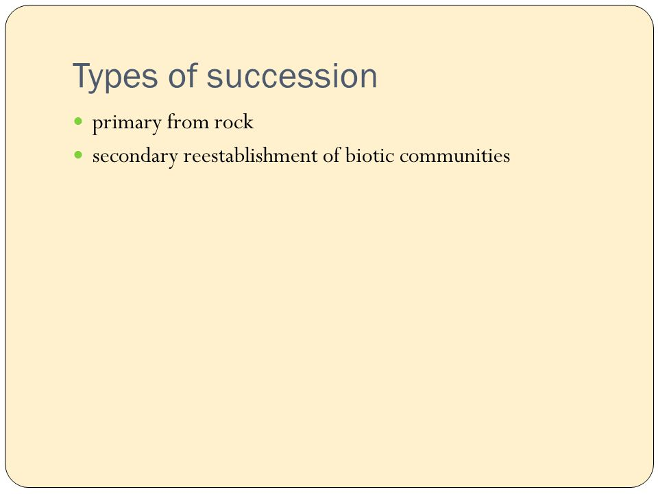 Types of succession primary from rock secondary reestablishment of biotic communities