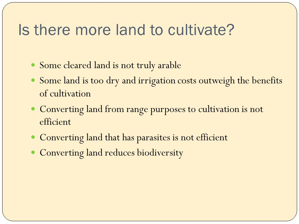 Is there more land to cultivate.