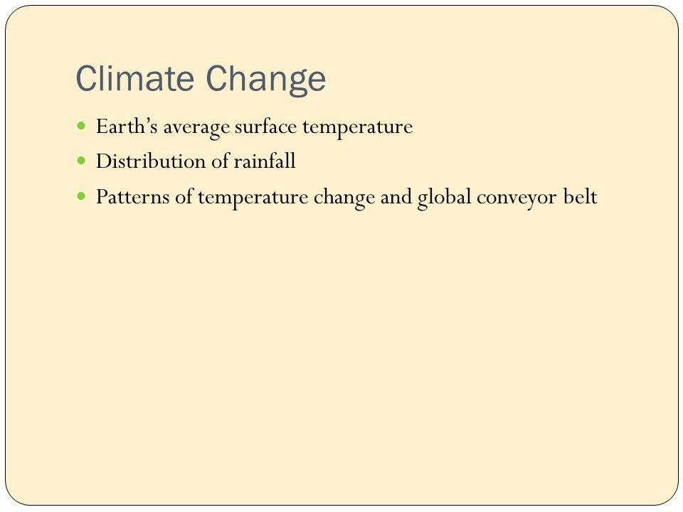 Climate Change Earth's average surface temperature Distribution of rainfall Patterns of temperature change and global conveyor belt