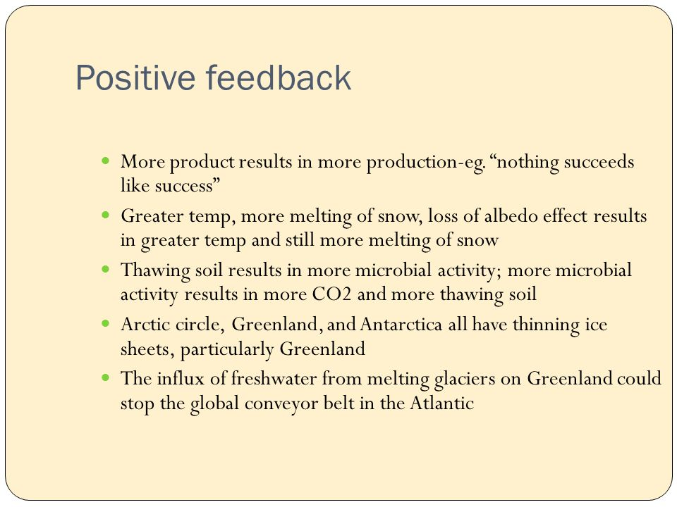 Positive feedback More product results in more production-eg.
