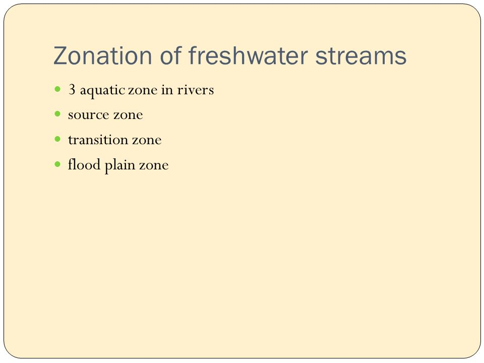 Zonation of freshwater streams 3 aquatic zone in rivers source zone transition zone flood plain zone