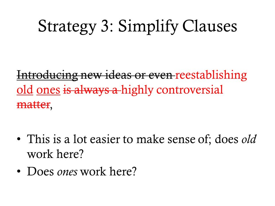 Strategy 3: Simplify Clauses Introducing new ideas or even reestablishing old ones is always a highly controversial matter, This is a lot easier to make sense of; does old work here.