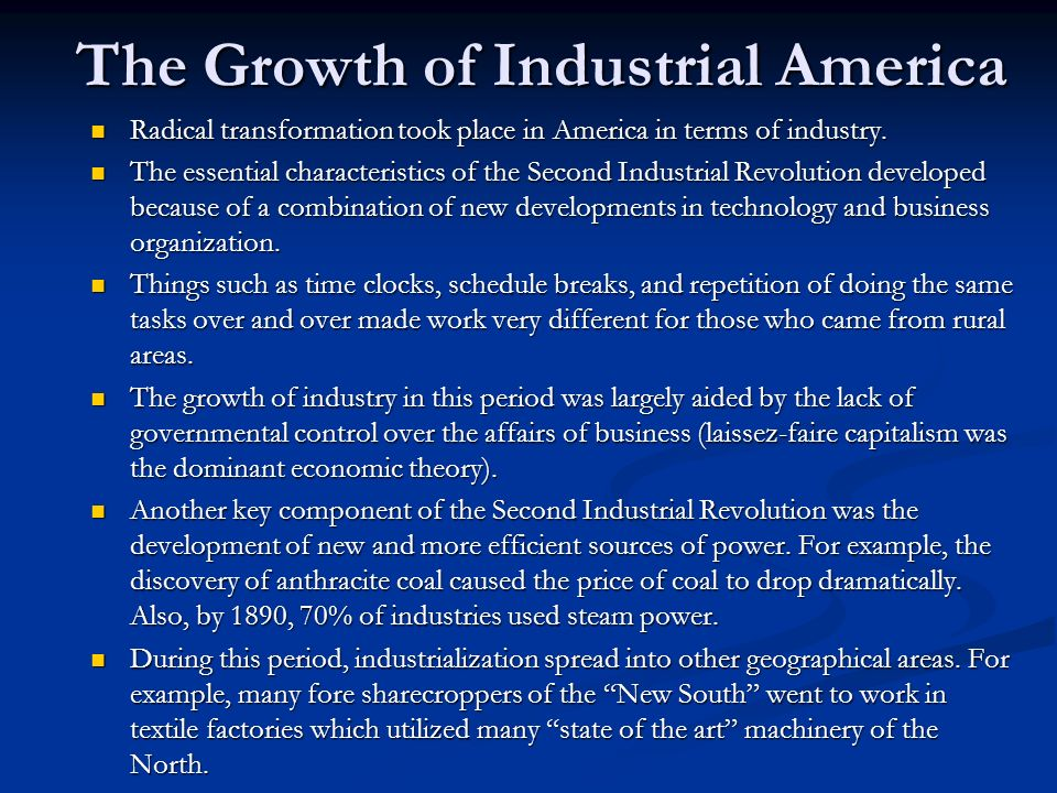 The Growth of Industrial America Radical transformation took place in America in terms of industry.