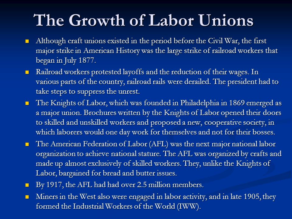 The Growth of Labor Unions Although craft unions existed in the period before the Civil War, the first major strike in American History was the large strike of railroad workers that began in July 1877.