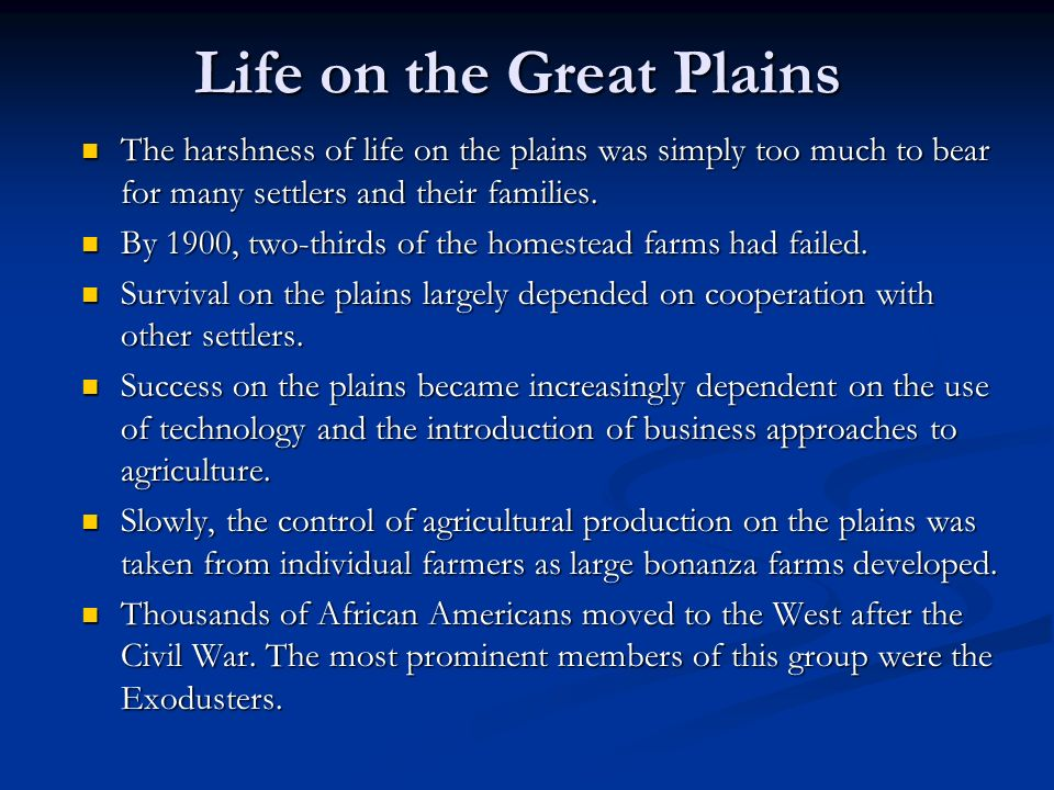 Life on the Great Plains The harshness of life on the plains was simply too much to bear for many settlers and their families.