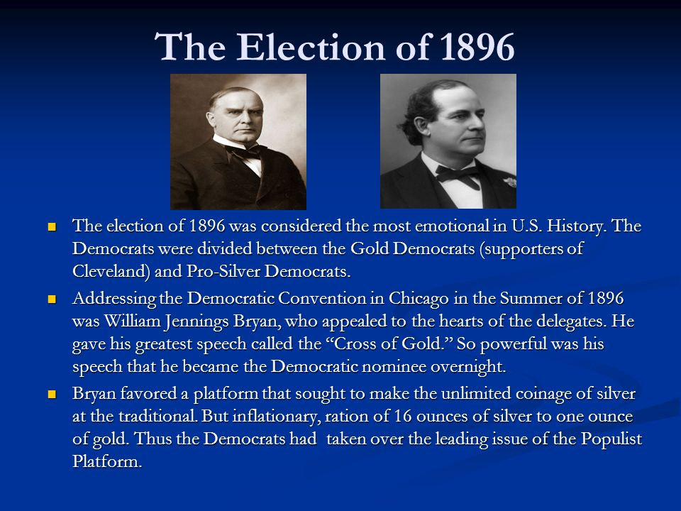 The Election of 1896 The election of 1896 was considered the most emotional in U.S.