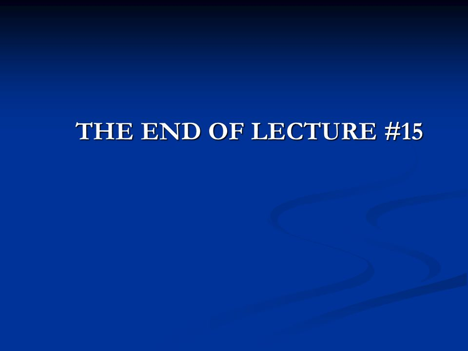 THE END OF LECTURE #15