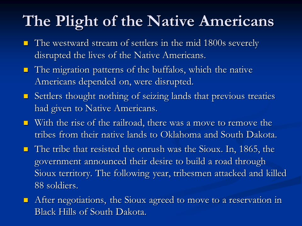 The Plight of the Native Americans The westward stream of settlers in the mid 1800s severely disrupted the lives of the Native Americans.