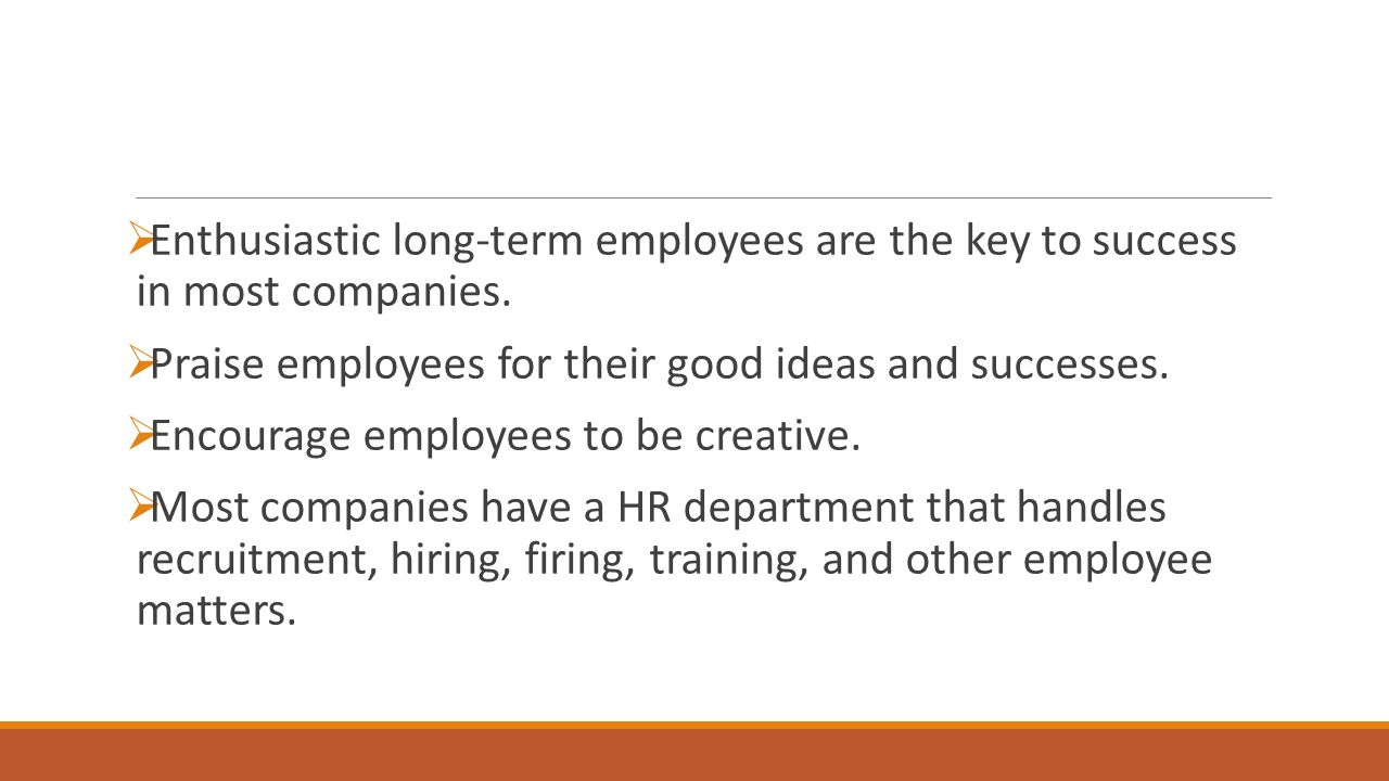  Enthusiastic long-term employees are the key to success in most companies.