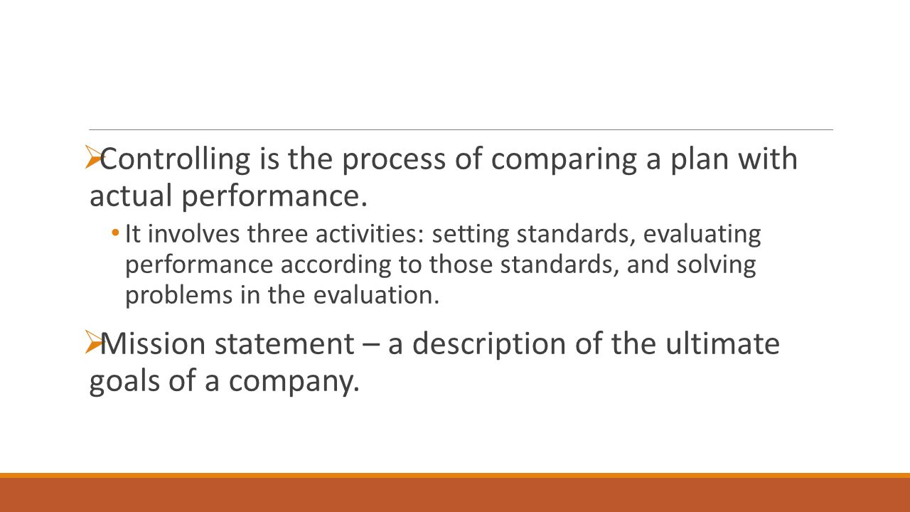  Controlling is the process of comparing a plan with actual performance.