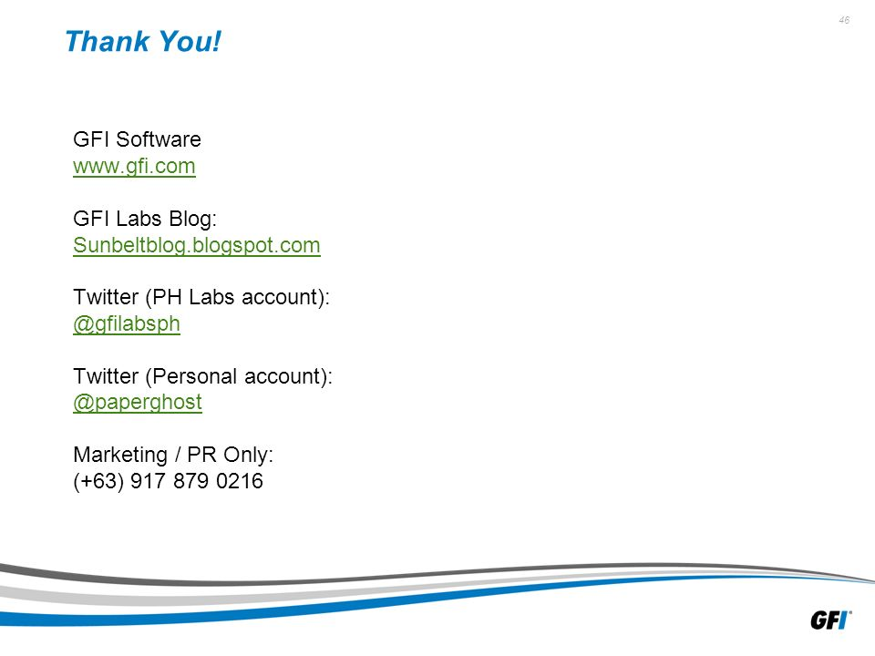 46 GFI Software   GFI Labs Blog: Sunbeltblog.blogspot.com Twitter (PH Labs Twitter (Personal Marketing / PR Only: (+63) Thank You!