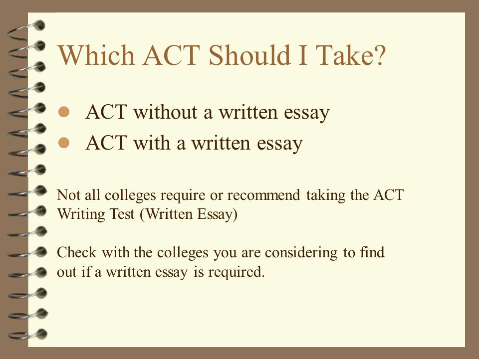 do you have to write an essay on the act Should you take the new sat essay you will learn how to write faster you will learn how to act, etc) you will even be able to write better essays for.
