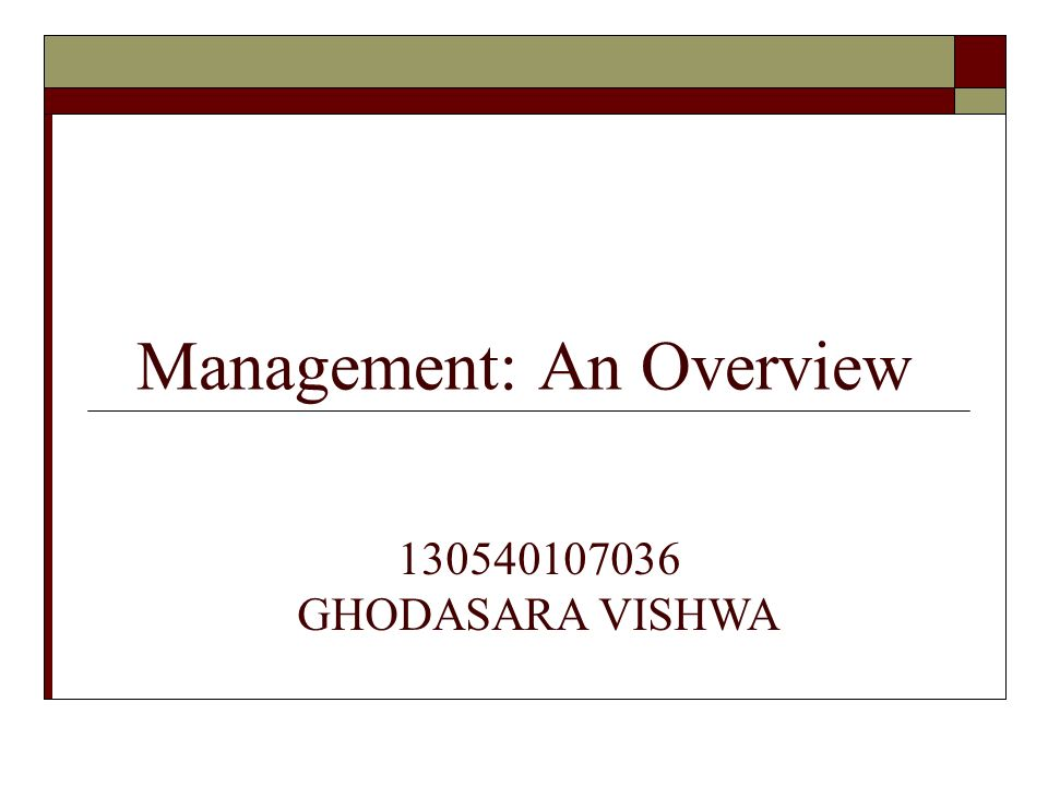 Management: An Overview 130540107036 GHODASARA VISHWA