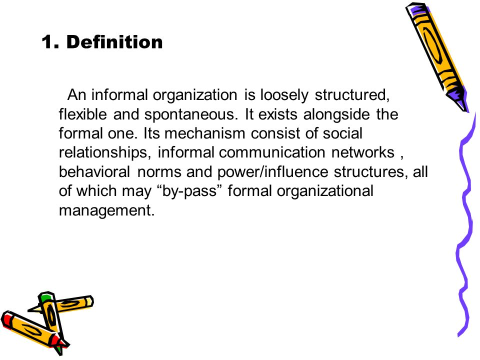 formal and informal organisations Formal and informal organization the formal organization refers to the structure of jobs and positions with clearly defined functions and relationships as prescribed by the top management.