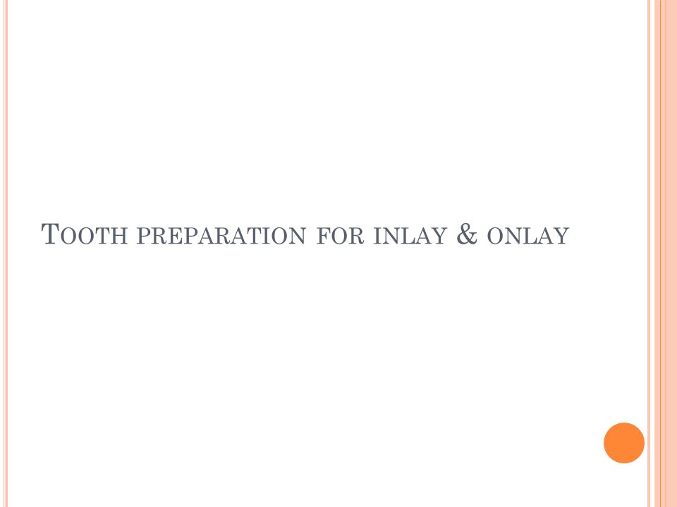 T OOTH PREPARATION FOR INLAY & ONLAY
