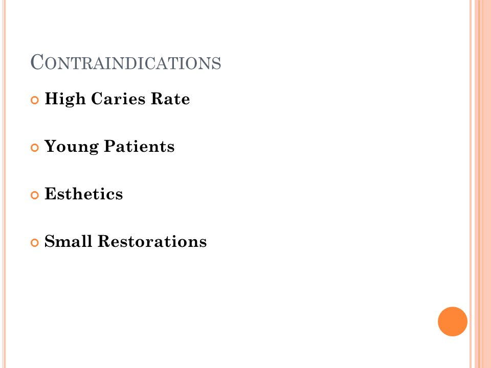 C ONTRAINDICATIONS High Caries Rate Young Patients Esthetics Small Restorations