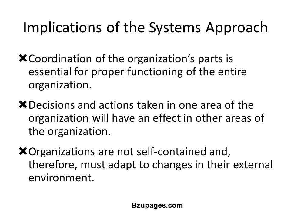 Bzupages.com Implications of the Systems Approach  Coordination of the organization's parts is essential for proper functioning of the entire organization.