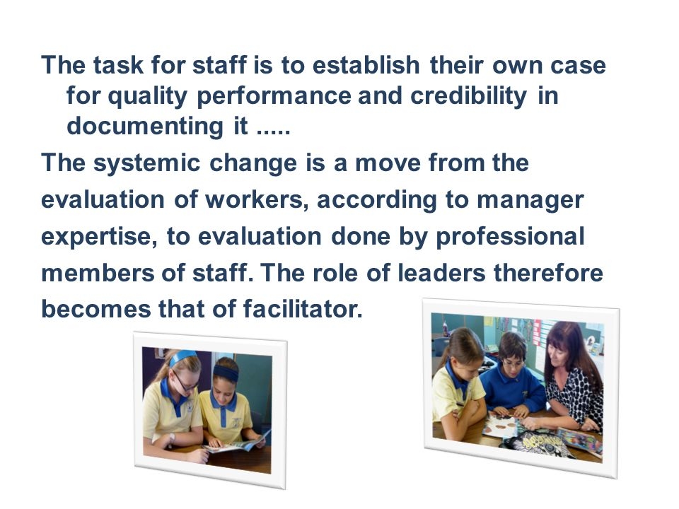 The task for staff is to establish their own case for quality performance and credibility in documenting it.....