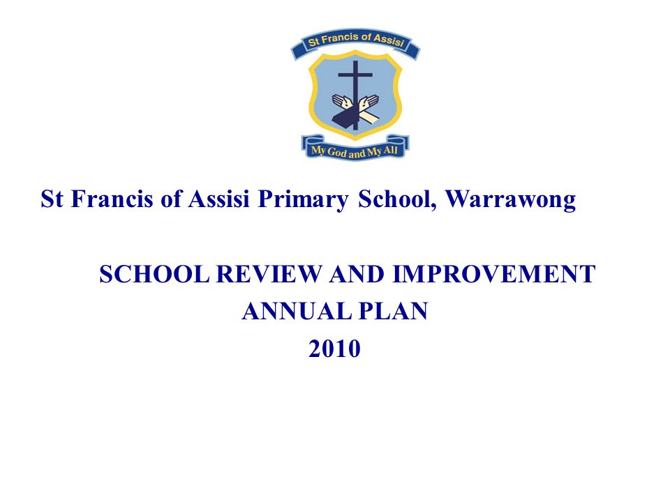 St Francis of Assisi Primary School, Warrawong SCHOOL REVIEW AND IMPROVEMENT ANNUAL PLAN 2010