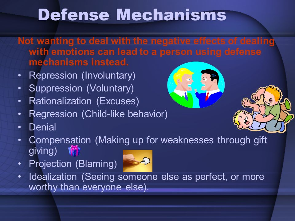 Defense Mechanisms Not wanting to deal with the negative effects of dealing with emotions can lead to a person using defense mechanisms instead.