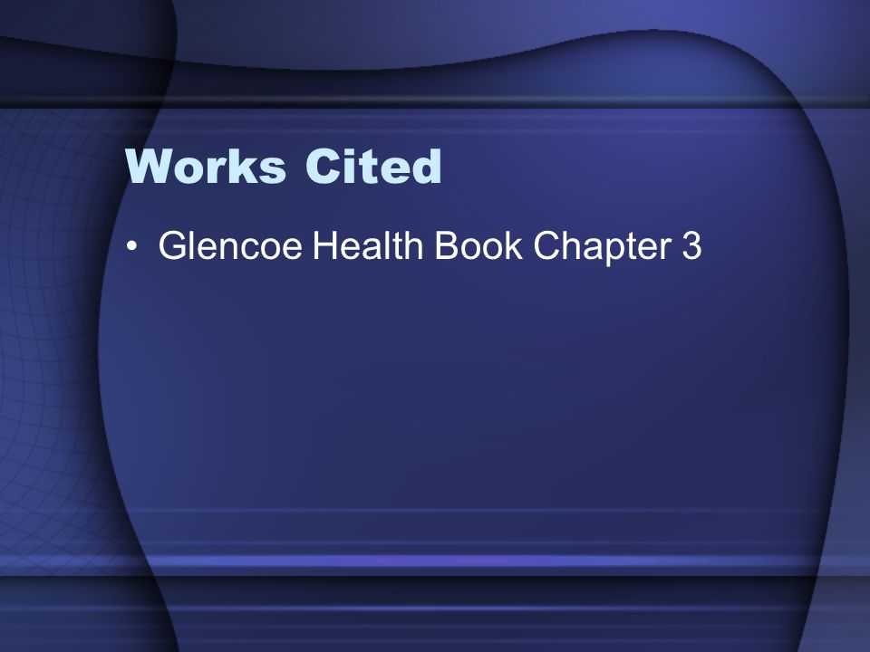 Works Cited Glencoe Health Book Chapter 3