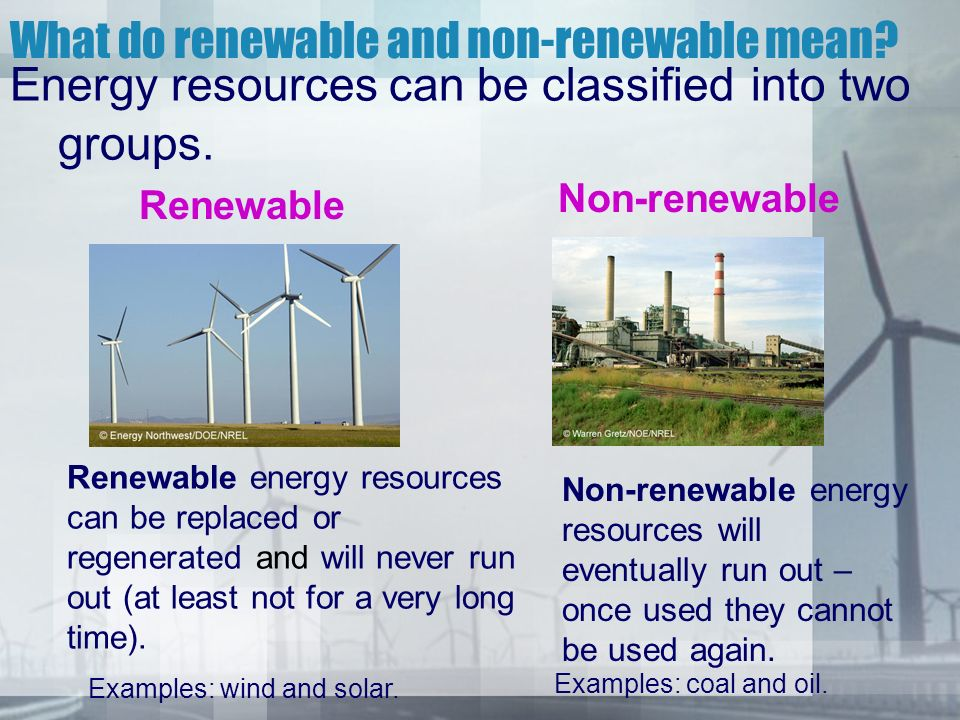 Energy resources can be classified into two groups.