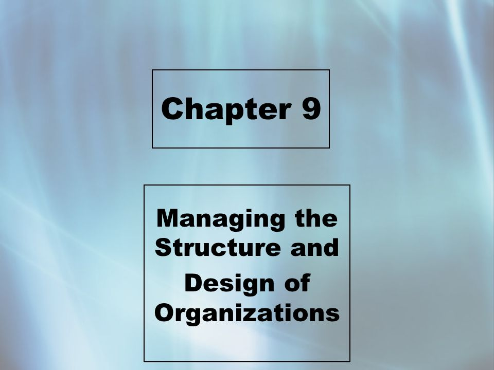 Chapter 9 Managing the Structure and Design of Organizations