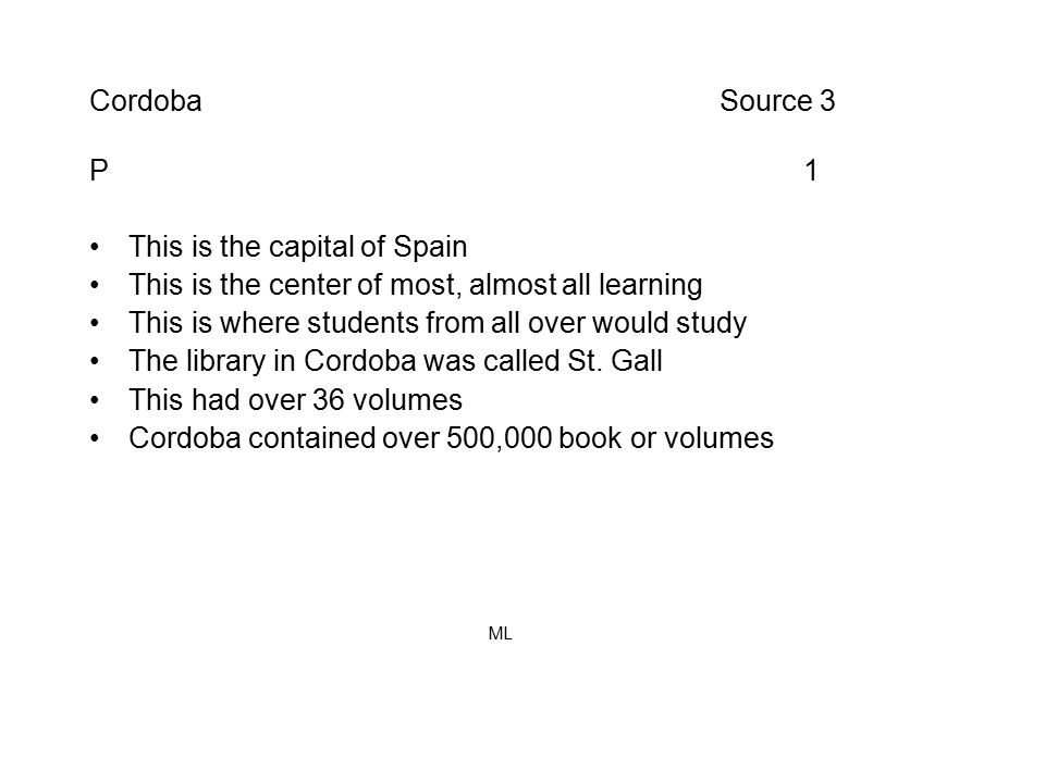 Cordoba Source 3 P 1 This is the capital of Spain This is the center of most, almost all learning This is where students from all over would study The library in Cordoba was called St.