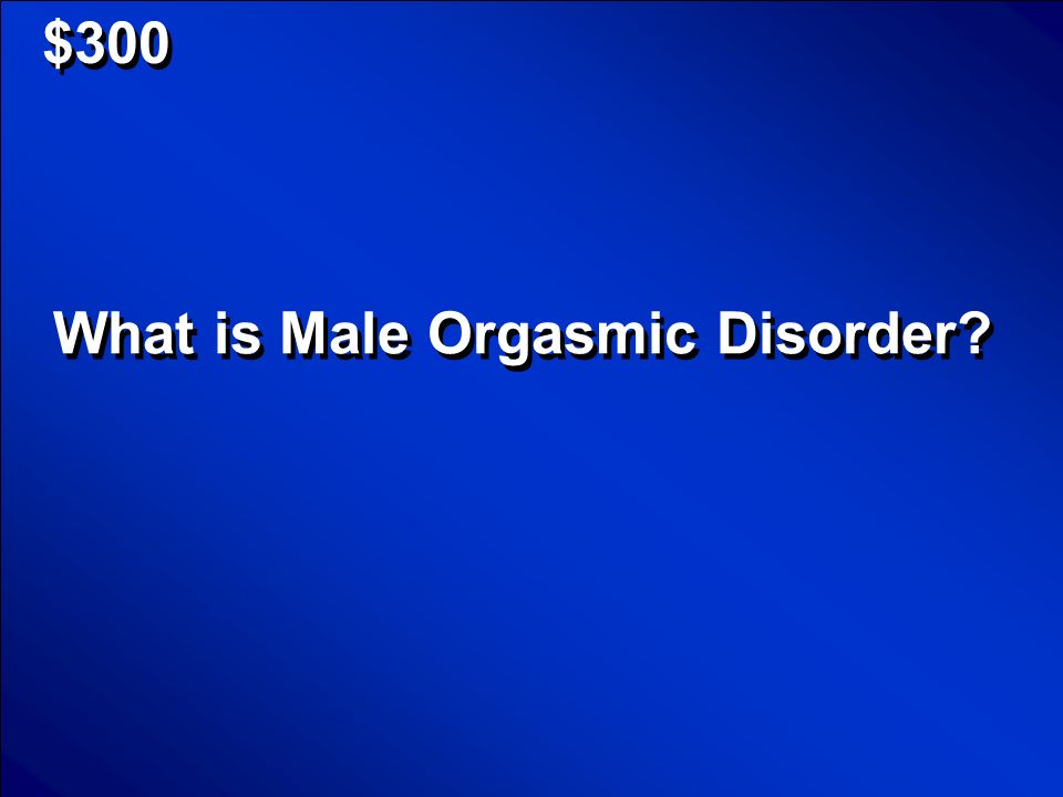 © Mark E. Damon - All Rights Reserved $200 a type of orgasmic disorder in women characterized by a lack of orgasm, or persistent difficulties in achie