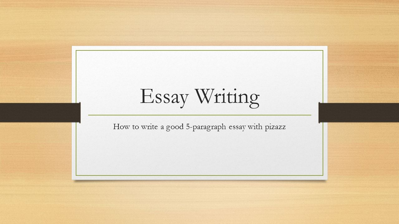 essay writing how to write a good paragraph essay pizazz  1 essay writing how to write a good 5 paragraph essay pizazz