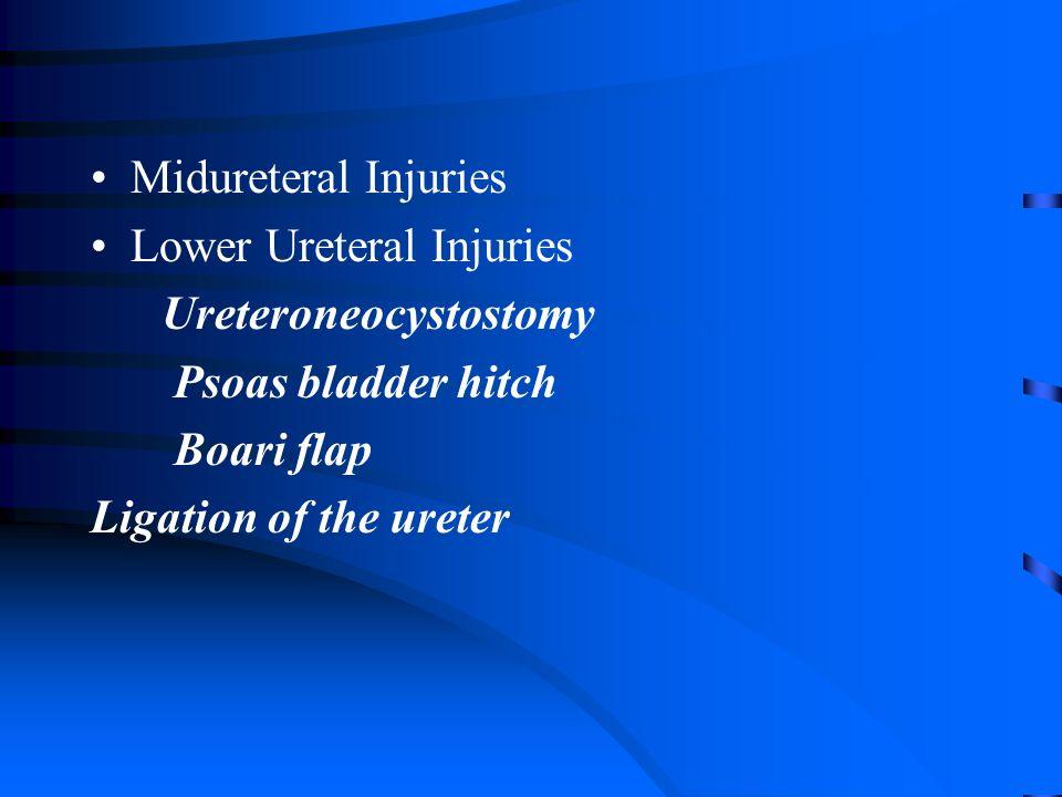 Midureteral Injuries Lower Ureteral Injuries Ureteroneocystostomy Psoas bladder hitch Boari flap Ligation of the ureter