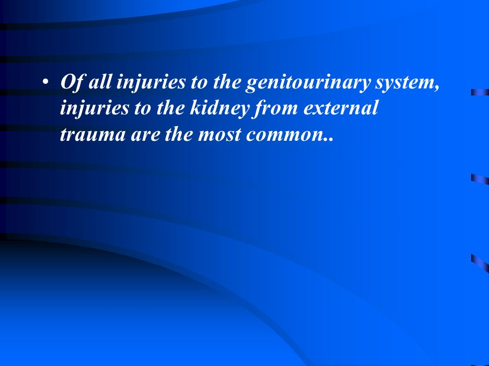 Of all injuries to the genitourinary system, injuries to the kidney from external trauma are the most common..
