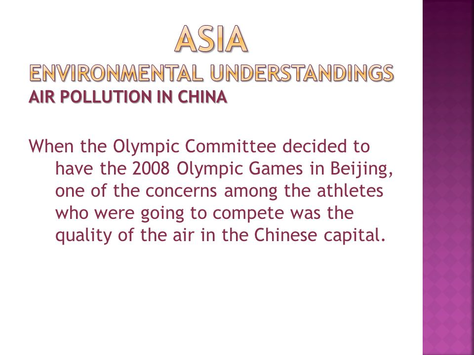 AIR POLLUTION IN CHINA When the Olympic Committee decided to have the 2008 Olympic Games in Beijing, one of the concerns among the athletes who were going to compete was the quality of the air in the Chinese capital.