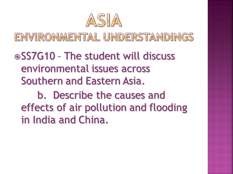  SS7G10 – The student will discuss environmental issues across Southern and Eastern Asia.