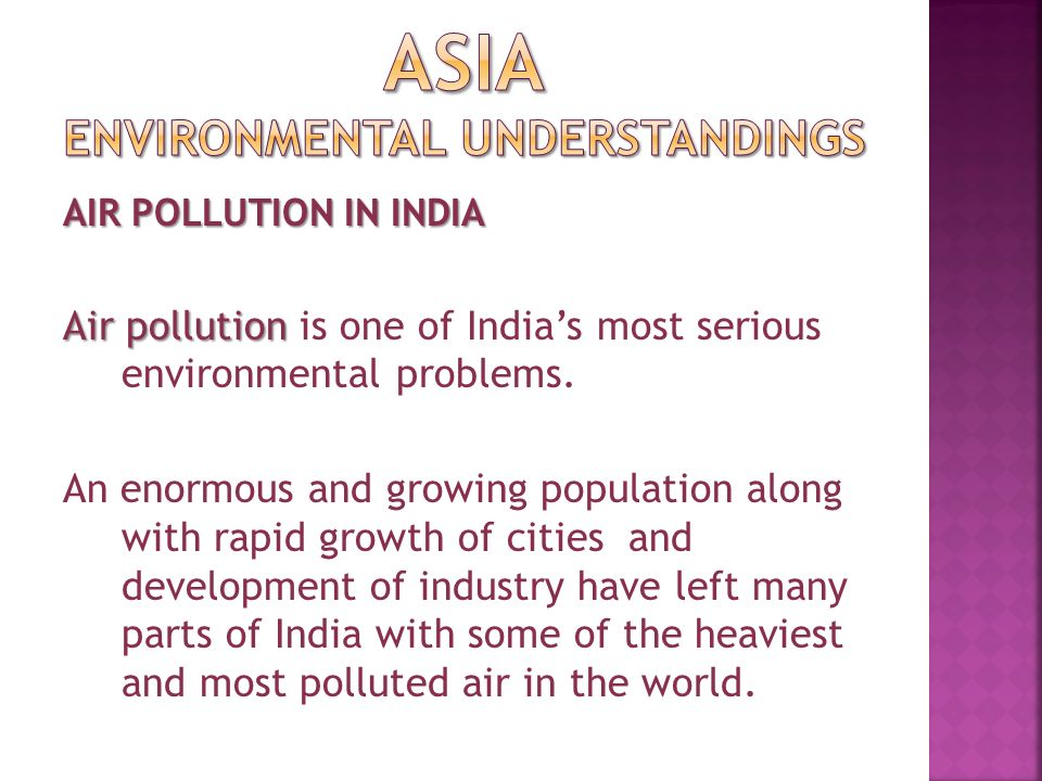 AIR POLLUTION IN INDIA Air pollution Air pollution is one of India's most serious environmental problems.