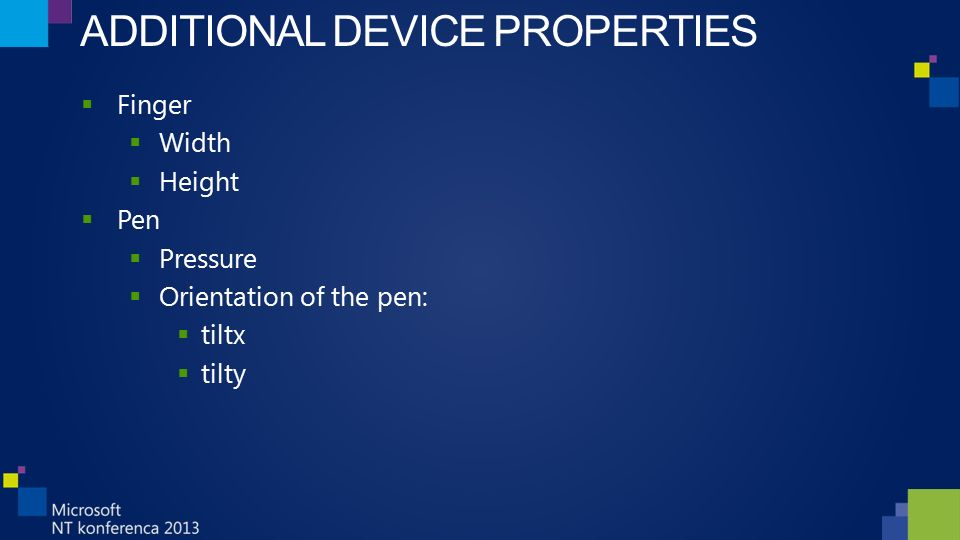 ADDITIONAL DEVICE PROPERTIES  Finger  Width  Height  Pen  Pressure  Orientation of the pen:  tiltx  tilty