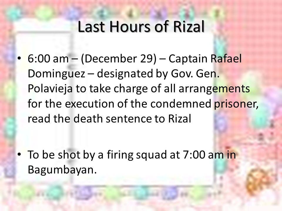 Last Hours of Rizal 6:00 am – (December 29) – Captain Rafael Dominguez – designated by Gov.
