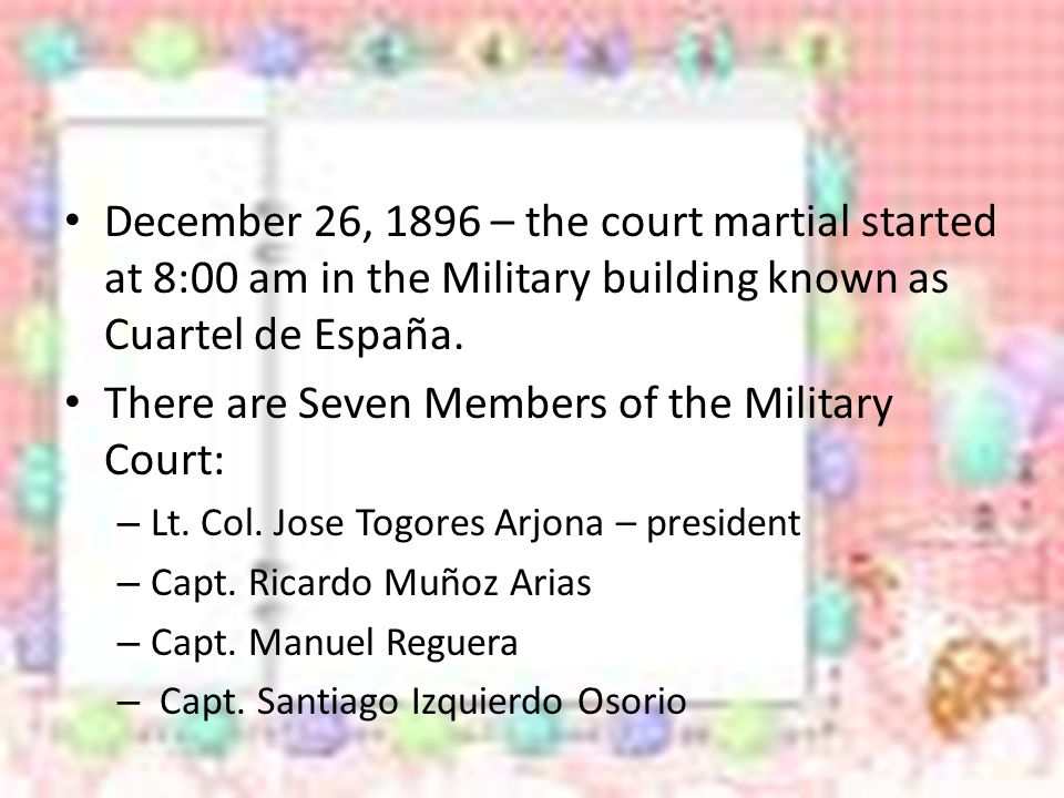 December 26, 1896 – the court martial started at 8:00 am in the Military building known as Cuartel de España.