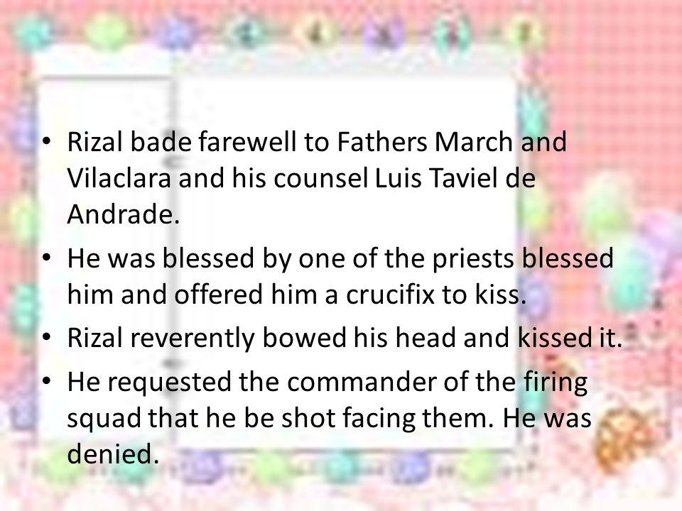 Rizal bade farewell to Fathers March and Vilaclara and his counsel Luis Taviel de Andrade.