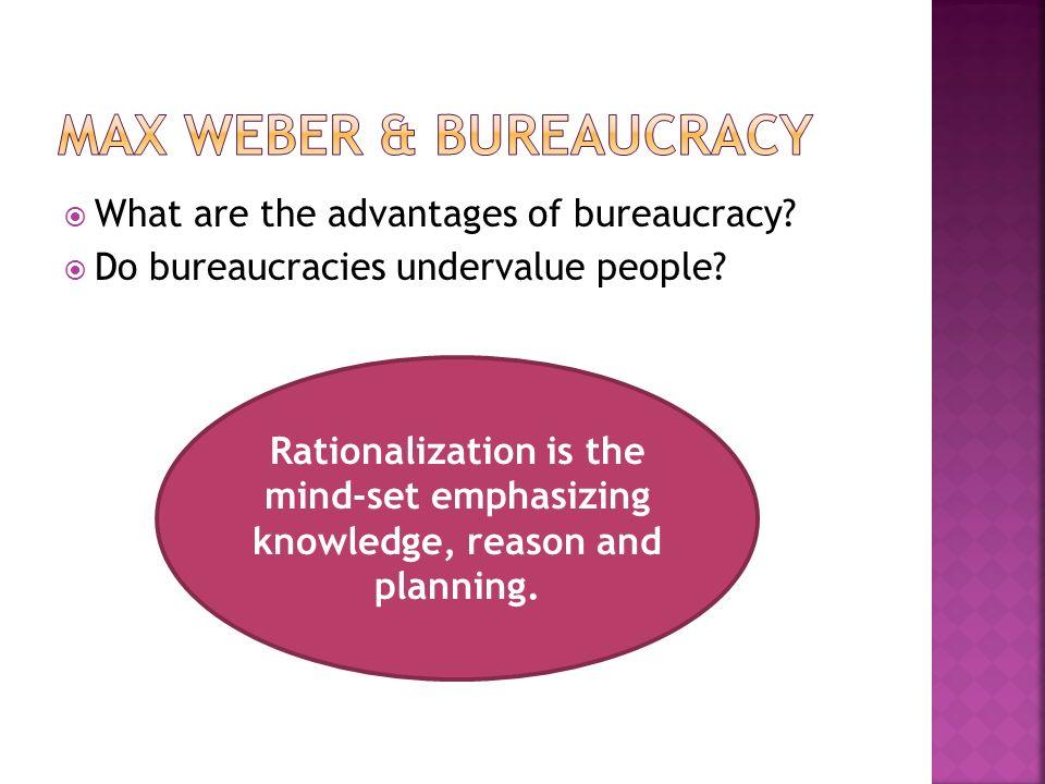  What are the advantages of bureaucracy.  Do bureaucracies undervalue people.
