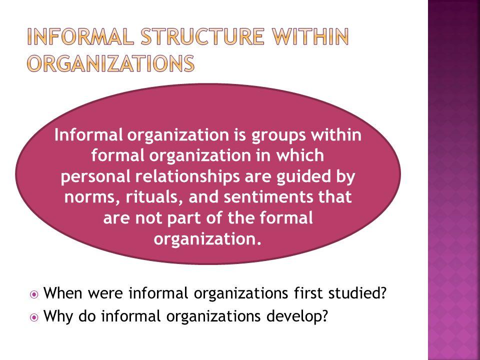  When were informal organizations first studied.  Why do informal organizations develop.